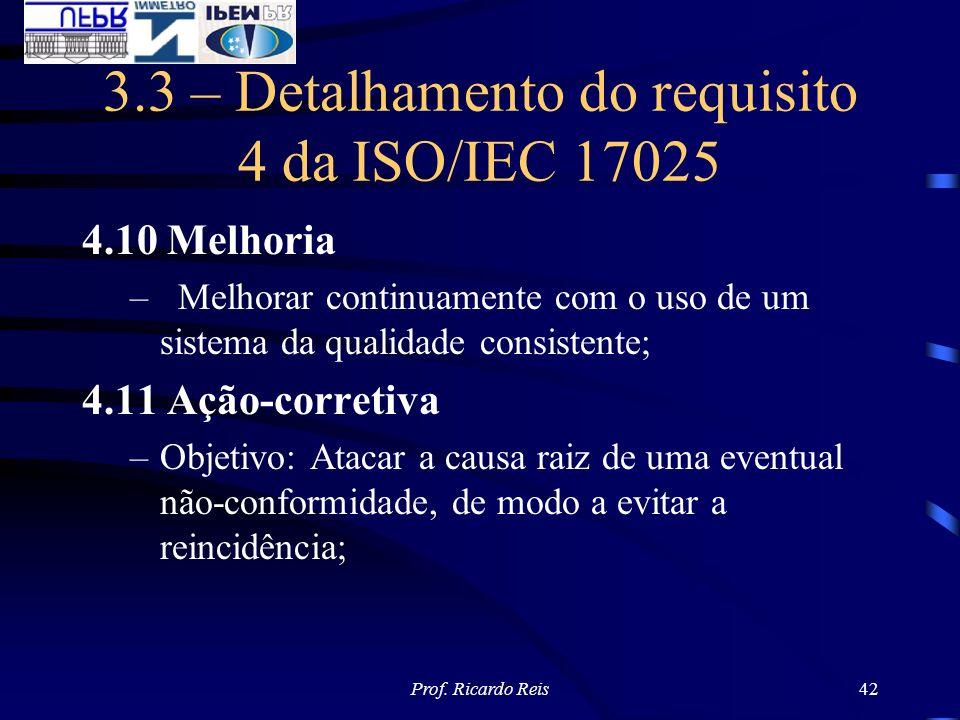 Prof. Ricardo Reis42 3.3 – Detalhamento do requisito 4 da ISO/IEC 17025 4.10 Melhoria –Melhorar continuamente com o uso de um sistema da qualidade con