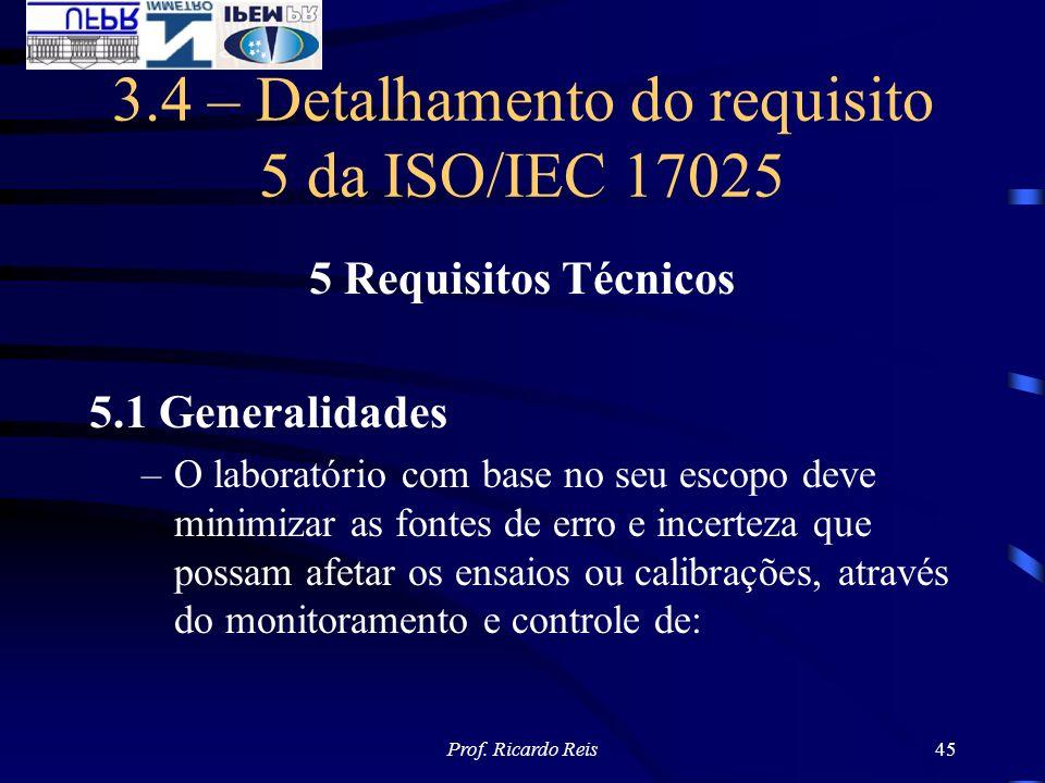 Prof. Ricardo Reis45 3.4 – Detalhamento do requisito 5 da ISO/IEC 17025 5 Requisitos Técnicos 5.1 Generalidades –O laboratório com base no seu escopo