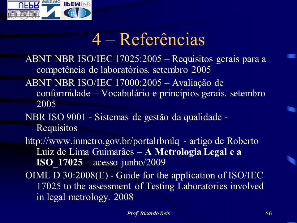 Prof. Ricardo Reis56 4 – Referências ABNT NBR ISO/IEC 17025:2005 – Requisitos gerais para a competência de laboratórios. setembro 2005 ABNT NBR ISO/IE