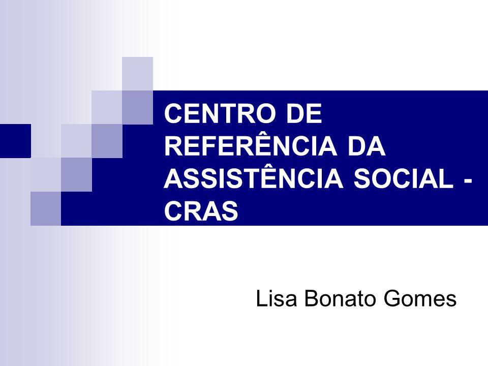 CENTRO DE REFERÊNCIA DA ASSISTÊNCIA SOCIAL - CRAS Lisa Bonato Gomes