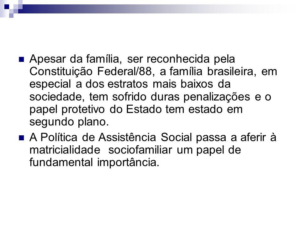 Apesar da família, ser reconhecida pela Constituição Federal/88, a família brasileira, em especial a dos estratos mais baixos da sociedade, tem sofrid