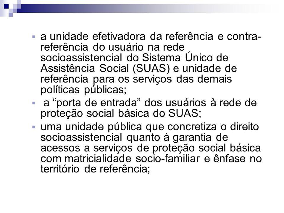a unidade efetivadora da referência e contra- referência do usuário na rede socioassistencial do Sistema Único de Assistência Social (SUAS) e unidade