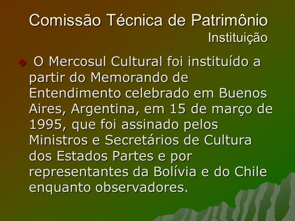 Comissão Técnica de Patrimônio Instituição O Mercosul Cultural foi instituído a partir do Memorando de Entendimento celebrado em Buenos Aires, Argentina, em 15 de março de 1995, que foi assinado pelos Ministros e Secretários de Cultura dos Estados Partes e por representantes da Bolívia e do Chile enquanto observadores.
