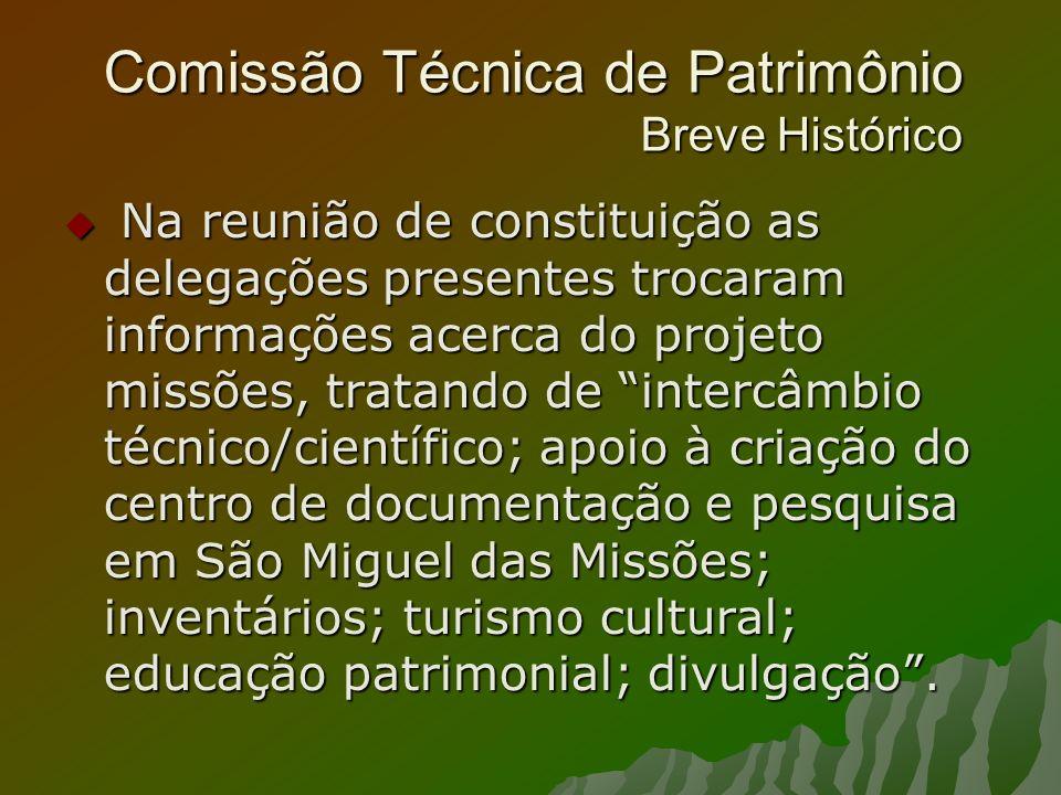 Comissão Técnica de Patrimônio Breve Histórico Na reunião de constituição as delegações presentes trocaram informações acerca do projeto missões, trat
