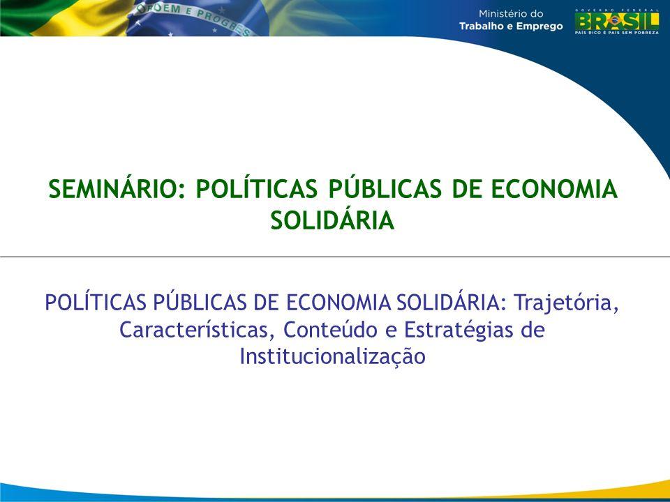 ANOS 90 – INICIATIVAS MUNICIPAIS E ESTADUAIS 2003 - CRIAÇÃO DA REDE DE GESTORES DE POLÍTICAS PÚBLICAS DE FOMENTO A ECONOMIA SOLIDÁRIA 2003 – CRIAÇÃO DA SECRETARIA NACIONAL DE ECONOMIA SOLIDÁRIA 2006 – INSTALAÇÃO DO CONSELHO NACIONAL DE ECONOMIA SOLIDÍARIA 2006 – REALIZAÇÃO DA I CONAES 2010 – REALIZAÇÃO DA II CONAES TRAJETÓRIA