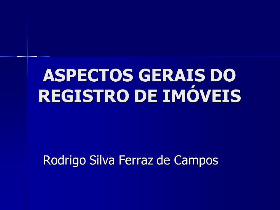 ASPECTOS GERAIS DO REGISTRO DE IMÓVEIS Rodrigo Silva Ferraz de Campos