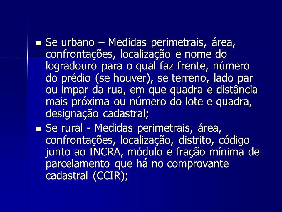 Se urbano – Medidas perimetrais, área, confrontações, localização e nome do logradouro para o qual faz frente, número do prédio (se houver), se terren