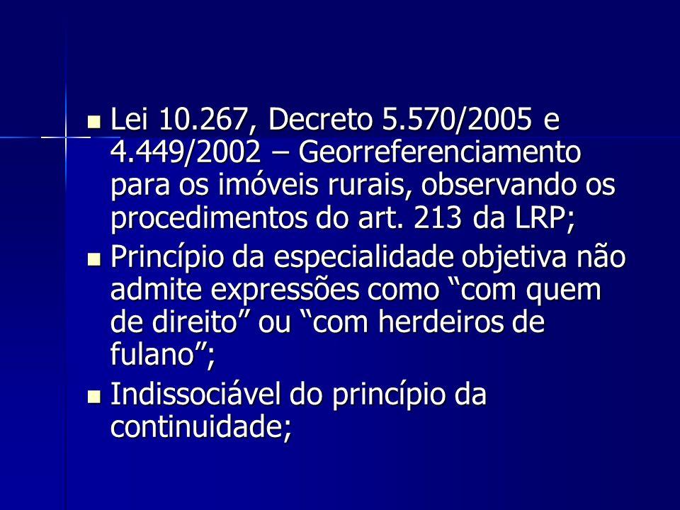 Lei 10.267, Decreto 5.570/2005 e 4.449/2002 – Georreferenciamento para os imóveis rurais, observando os procedimentos do art. 213 da LRP; Lei 10.267,