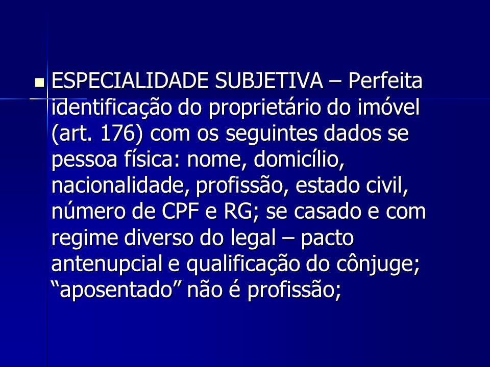 ESPECIALIDADE SUBJETIVA – Perfeita identificação do proprietário do imóvel (art. 176) com os seguintes dados se pessoa física: nome, domicílio, nacion