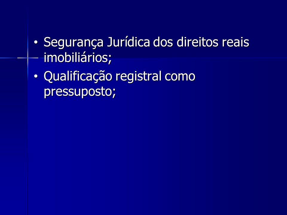 Segurança Jurídica dos direitos reais imobiliários; Segurança Jurídica dos direitos reais imobiliários; Qualificação registral como pressuposto; Quali