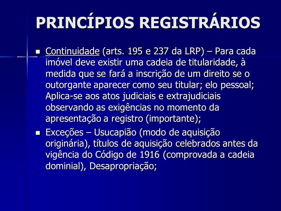 PRINCÍPIOS REGISTRÁRIOS Continuidade (arts. 195 e 237 da LRP) – Para cada imóvel deve existir uma cadeia de titularidade, à medida que se fará a inscr