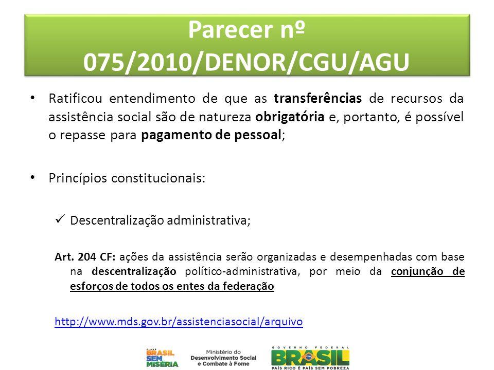 Parecer nº 075/2010/DENOR/CGU/AGU Ratificou entendimento de que as transferências de recursos da assistência social são de natureza obrigatória e, por