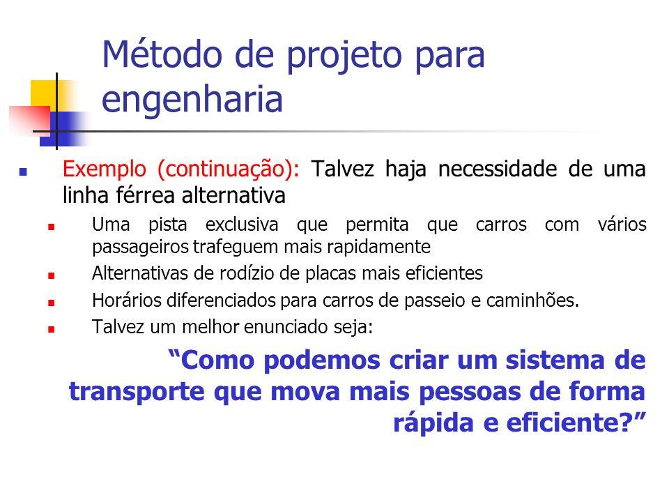 Exemplo (continuação): Talvez haja necessidade de uma linha férrea alternativa Uma pista exclusiva que permita que carros com vários passageiros trafe
