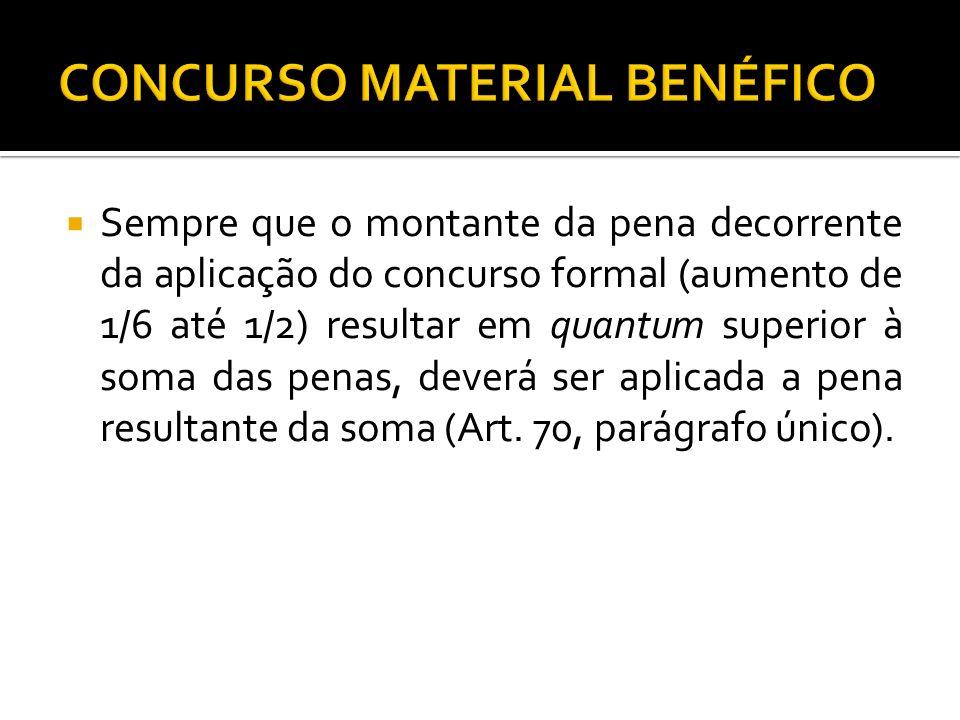 Sempre que o montante da pena decorrente da aplicação do concurso formal (aumento de 1/6 até 1/2) resultar em quantum superior à soma das penas, dever