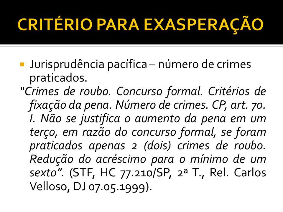 Jurisprudência pacífica – número de crimes praticados. Crimes de roubo. Concurso formal. Critérios de fixação da pena. Número de crimes. CP, art. 70.