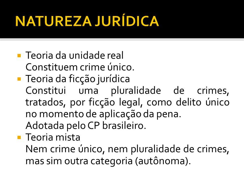 Teoria da unidade real Constituem crime único. Teoria da ficção jurídica Constitui uma pluralidade de crimes, tratados, por ficção legal, como delito