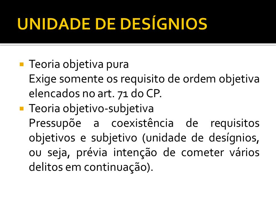 Teoria objetiva pura Exige somente os requisito de ordem objetiva elencados no art. 71 do CP. Teoria objetivo-subjetiva Pressupõe a coexistência de re