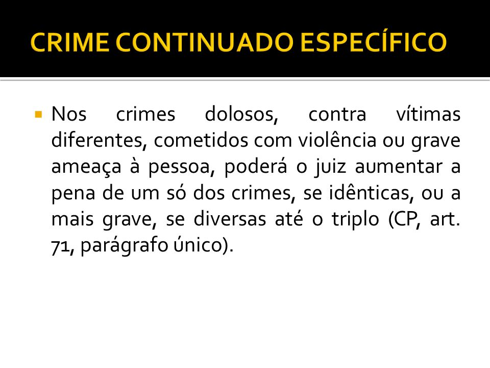 Nos crimes dolosos, contra vítimas diferentes, cometidos com violência ou grave ameaça à pessoa, poderá o juiz aumentar a pena de um só dos crimes, se