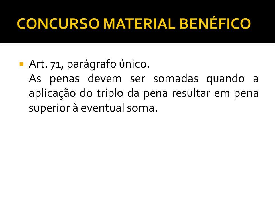 Art. 71, parágrafo único. As penas devem ser somadas quando a aplicação do triplo da pena resultar em pena superior à eventual soma.