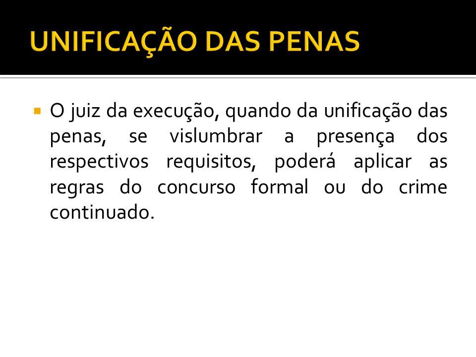 O juiz da execução, quando da unificação das penas, se vislumbrar a presença dos respectivos requisitos, poderá aplicar as regras do concurso formal o