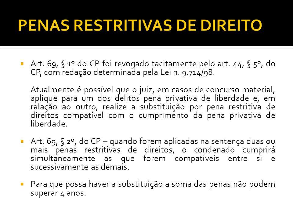 Art. 69, § 1º do CP foi revogado tacitamente pelo art. 44, § 5º, do CP, com redação determinada pela Lei n. 9.714/98. Atualmente é possível que o juiz