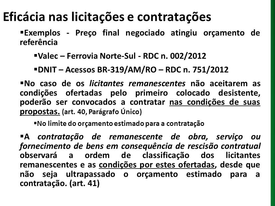 Eficácia nas licitações e contratações Exemplos - Preço final negociado atingiu orçamento de referência Valec – Ferrovia Norte-Sul - RDC n. 002/2012 D