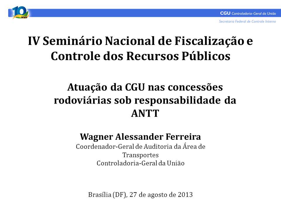 IV Seminário Nacional de Fiscalização e Controle dos Recursos Públicos Brasília (DF), 27 de agosto de 2013 Wagner Alessander Ferreira Coordenador-Gera