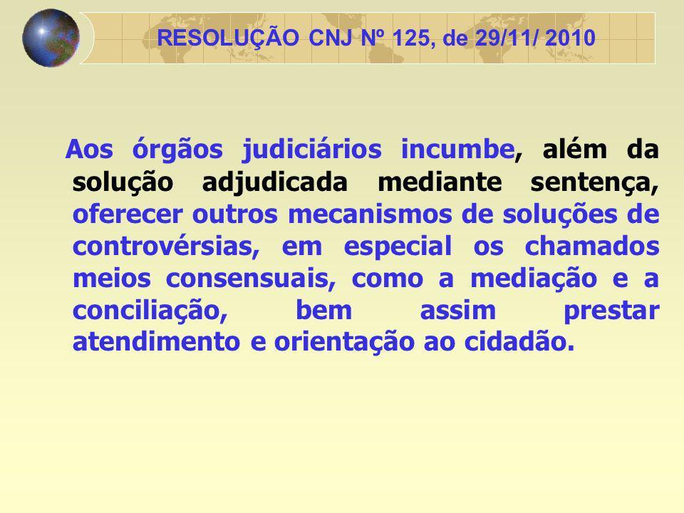 Na implementação da Política Judiciária Nacional, serão observados: - centralização das estruturas judiciárias, -adequada formação e treinamento de servidores, conciliadores e mediadores, -acompanhamento estatístico específico.