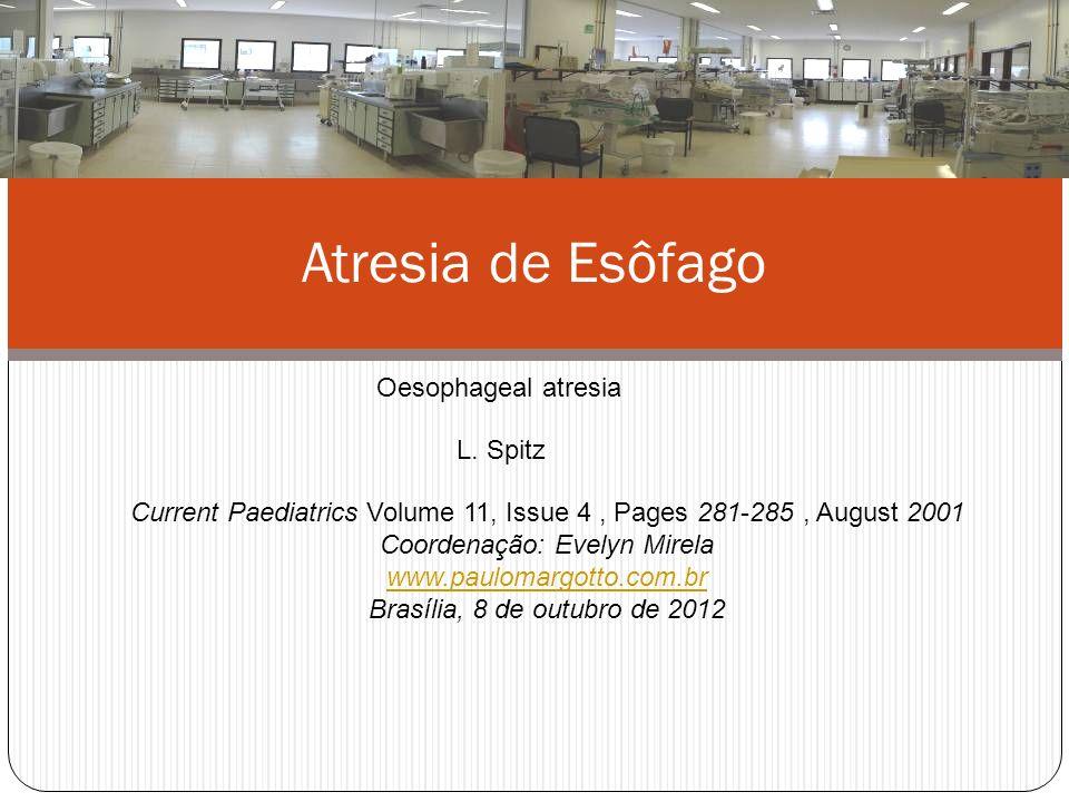 Complicações do Pós Operatório: Estenose Anastomótica: Incidência: 40% dos pacientes; Clínica: Infecções respiratórias recorrentes; episódios de apnéia/cianose; Diagnóstico: esofagograma (posição prona).