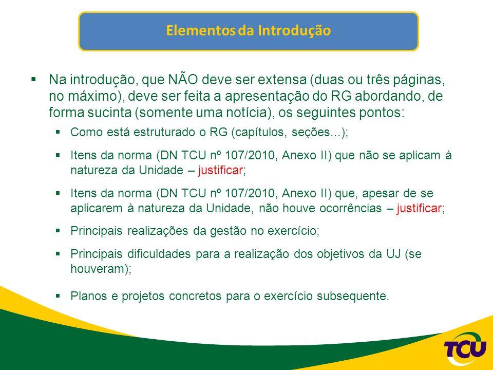 Recomendações para o desenvolvimento do Relatório de Gestão Seguir a ordem do Anexo II da DN TCU nº 107/2010.