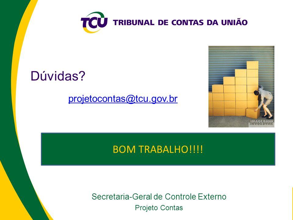 Secretaria-Geral de Controle Externo Projeto Contas Dúvidas? projetocontas@tcu.gov.br BOM TRABALHO!!!!