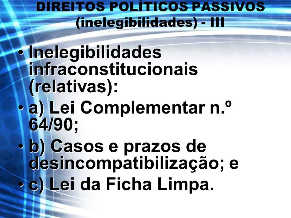 DIREITOS POLÍTICOS PASSIVOS (inelegibilidades) - III Inelegibilidades infraconstitucionais (relativas):Inelegibilidades infraconstitucionais (relativa