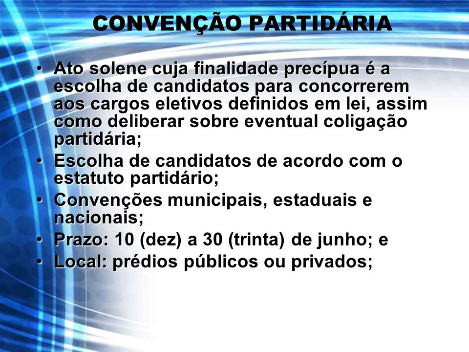 CONVENÇÃO PARTIDÁRIA Ato solene cuja finalidade precípua é a escolha de candidatos para concorrerem aos cargos eletivos definidos em lei, assim como d