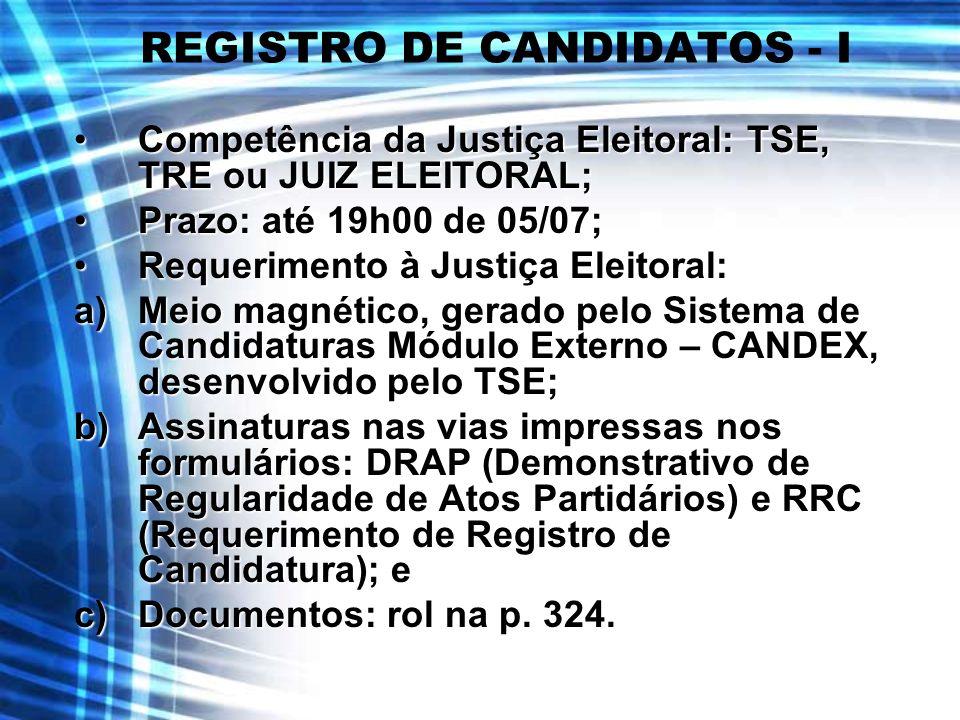 REGISTRO DE CANDIDATOS - I Competência da Justiça Eleitoral: TSE, TRE ou JUIZ ELEITORAL;Competência da Justiça Eleitoral: TSE, TRE ou JUIZ ELEITORAL;