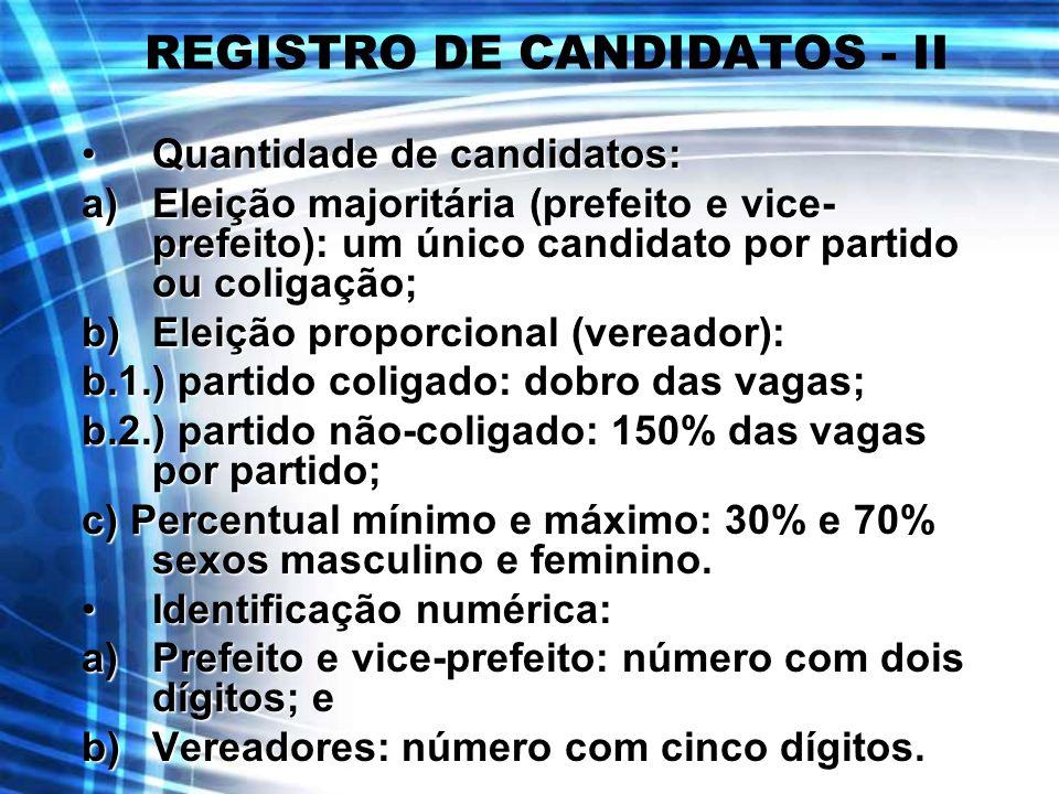 REGISTRO DE CANDIDATOS - II Quantidade de candidatos:Quantidade de candidatos: a)Eleição majoritária (prefeito e vice- prefeito): um único candidato p
