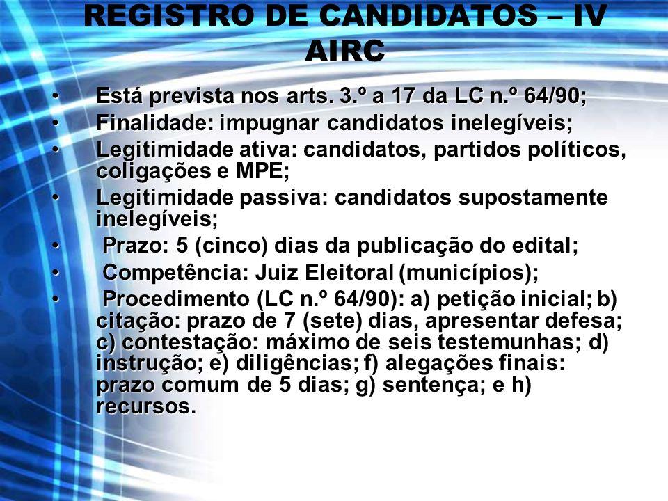 REGISTRO DE CANDIDATOS – IV AIRC Está prevista nos arts. 3.º a 17 da LC n.º 64/90;Está prevista nos arts. 3.º a 17 da LC n.º 64/90; Finalidade: impugn