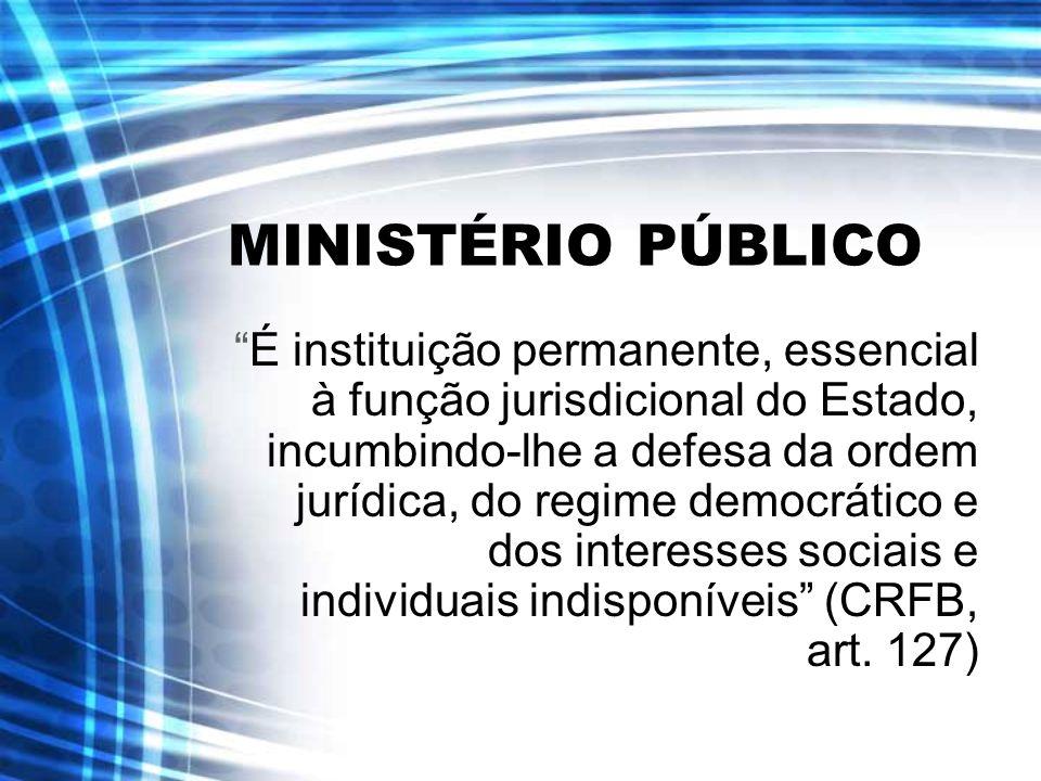 MINISTÉRIO PÚBLICO É instituição permanente, essencial à função jurisdicional do Estado, incumbindo-lhe a defesa da ordem jurídica, do regime democrát