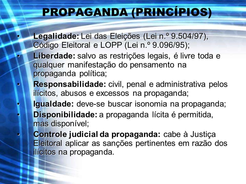 PROPAGANDA (PRINCÍPIOS) Legalidade: Lei das Eleições (Lei n.º 9.504/97), Código Eleitoral e LOPP (Lei n.º 9.096/95);Legalidade: Lei das Eleições (Lei