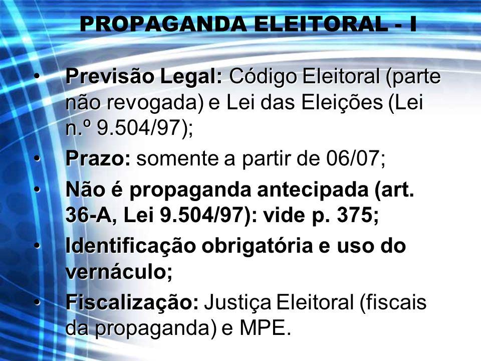 PROPAGANDA ELEITORAL - I Previsão Legal: Código Eleitoral (parte não revogada) e Lei das Eleições (Lei n.º 9.504/97);Previsão Legal: Código Eleitoral