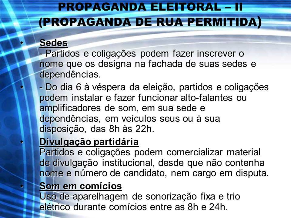 PROPAGANDA ELEITORAL – II (PROPAGANDA DE RUA PERMITIDA ) Sedes - Partidos e coligações podem fazer inscrever o nome que os designa na fachada de suas