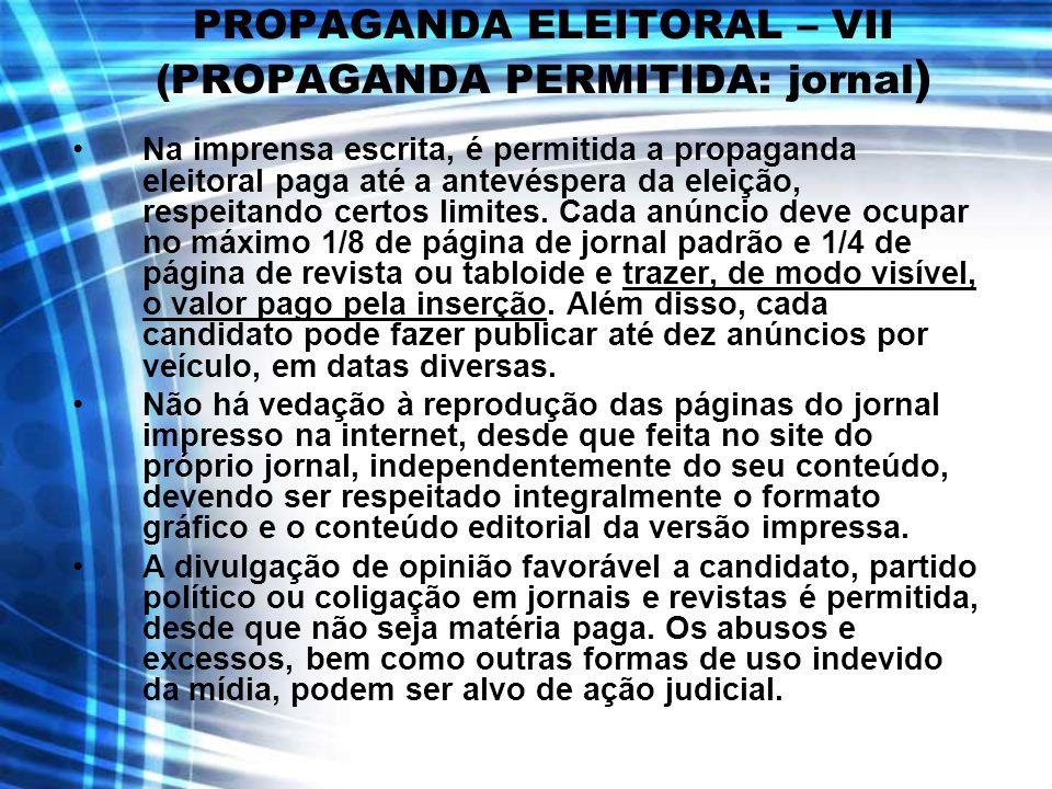 PROPAGANDA ELEITORAL – VII (PROPAGANDA PERMITIDA: jornal ) Na imprensa escrita, é permitida a propaganda eleitoral paga até a antevéspera da eleição,