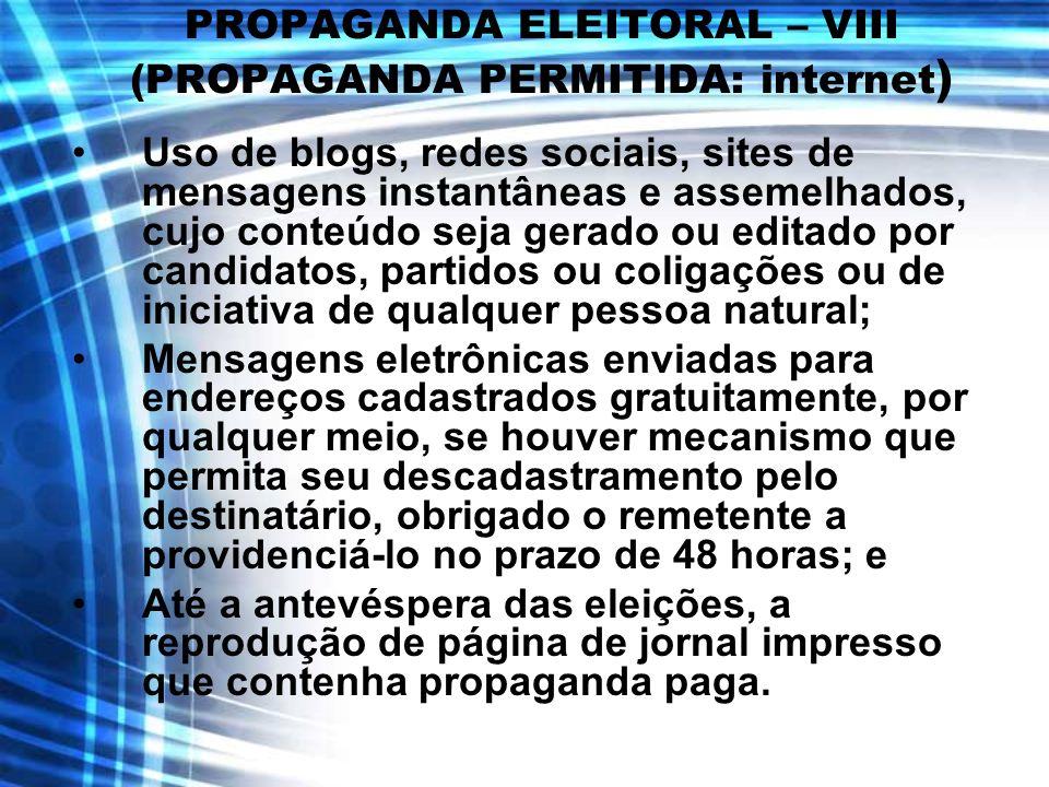 PROPAGANDA ELEITORAL – VIII (PROPAGANDA PERMITIDA: internet ) Uso de blogs, redes sociais, sites de mensagens instantâneas e assemelhados, cujo conteú