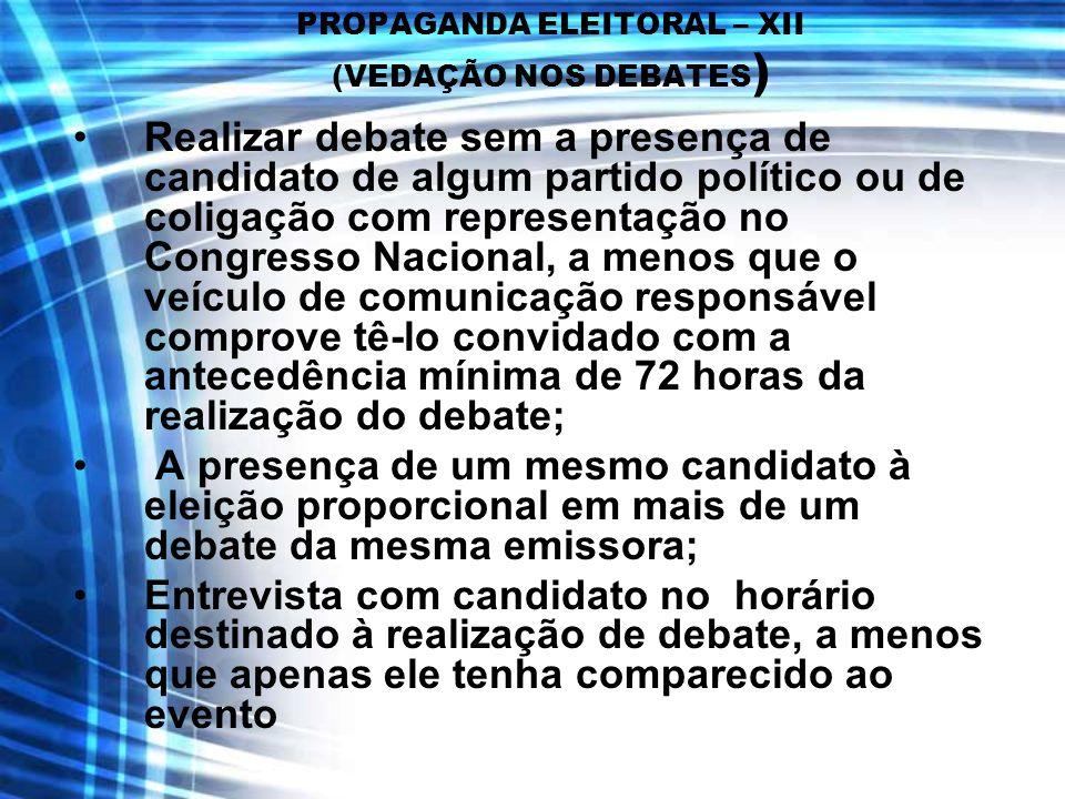 PROPAGANDA ELEITORAL – XII (VEDAÇÃO NOS DEBATES ) Realizar debate sem a presença de candidato de algum partido político ou de coligação com representa