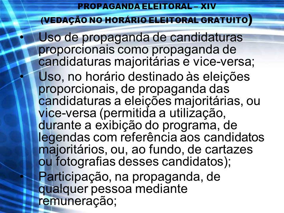 PROPAGANDA ELEITORAL – XIV (VEDAÇÃO NO HORÁRIO ELEITORAL GRATUITO ) Uso de propaganda de candidaturas proporcionais como propaganda de candidaturas ma