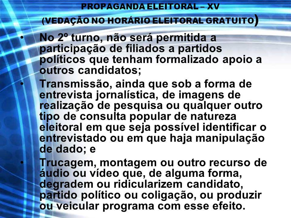 PROPAGANDA ELEITORAL – XV (VEDAÇÃO NO HORÁRIO ELEITORAL GRATUITO ) No 2º turno, não será permitida a participação de filiados a partidos políticos que