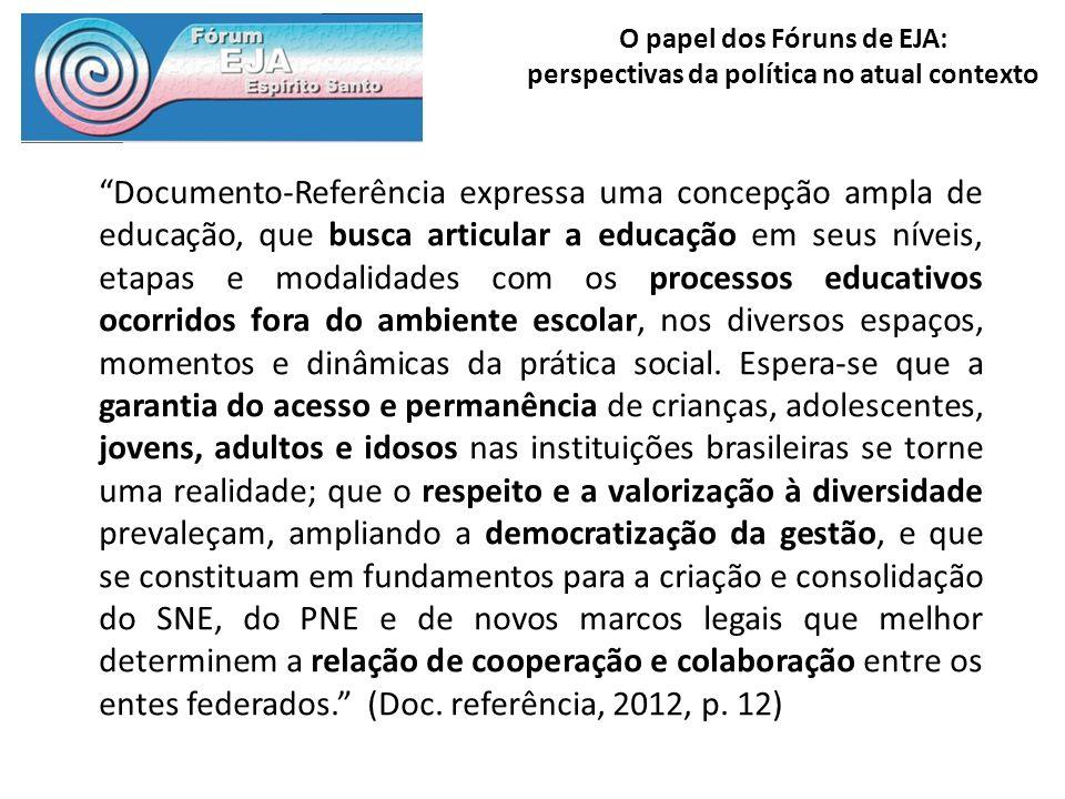 O papel dos Fóruns de EJA: perspectivas da política no atual contexto Documento-Referência expressa uma concepção ampla de educação, que busca articul