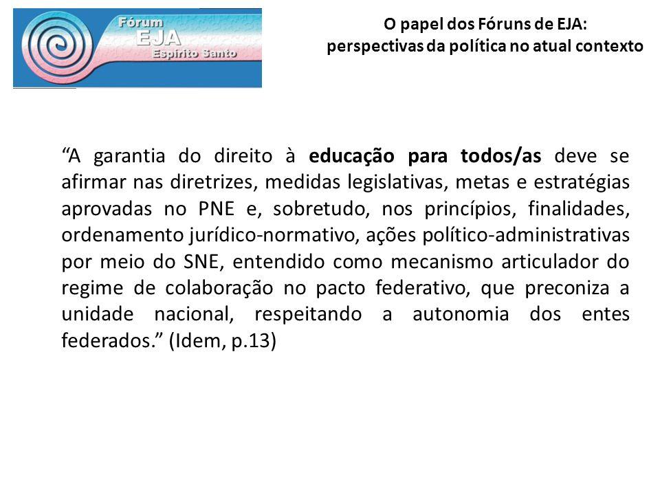 O papel dos Fóruns de EJA: perspectivas da política no atual contexto A garantia do direito à educação para todos/as deve se afirmar nas diretrizes, m