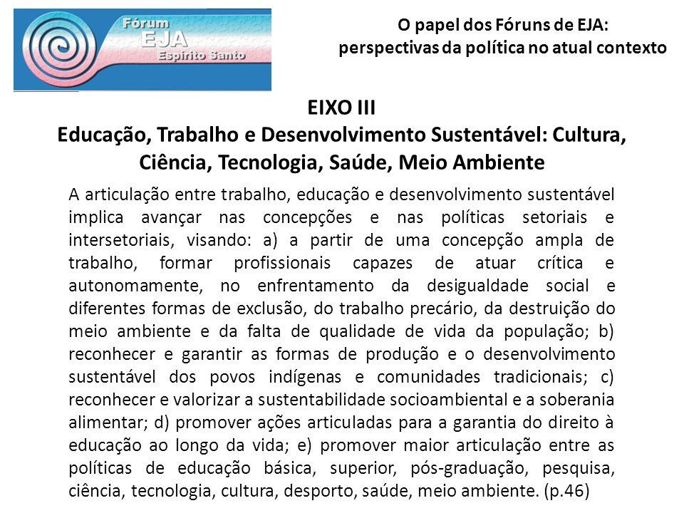 O papel dos Fóruns de EJA: perspectivas da política no atual contexto EIXO III Educação, Trabalho e Desenvolvimento Sustentável: Cultura, Ciência, Tec