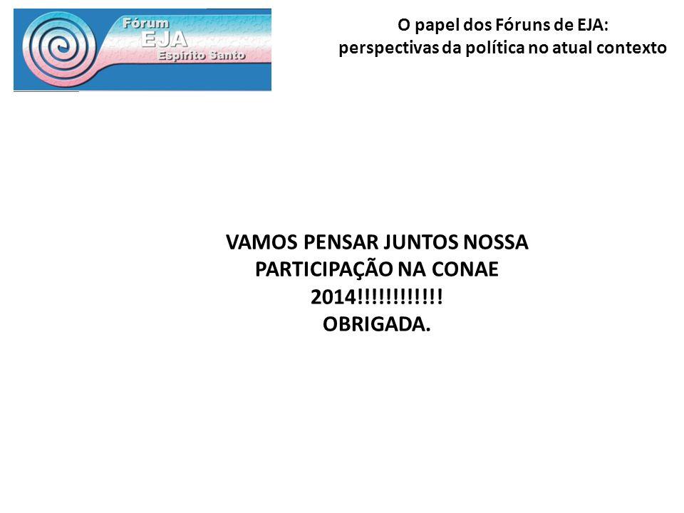 O papel dos Fóruns de EJA: perspectivas da política no atual contexto VAMOS PENSAR JUNTOS NOSSA PARTICIPAÇÃO NA CONAE 2014!!!!!!!!!!!! OBRIGADA.