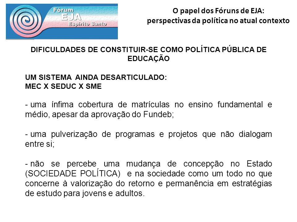 O papel dos Fóruns de EJA: perspectivas da política no atual contexto DIFICULDADES DE CONSTITUIR-SE COMO POLÍTICA PÚBLICA DE EDUCAÇÃO UM SISTEMA AINDA